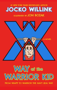 Way of the Warrior Kid : From Wimpy to Warrior the Navy SEAL Way, Hardback Book