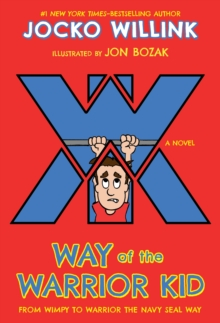 Way of the Warrior Kid : From Wimpy to Warrior the Navy SEAL Way, Paperback Book