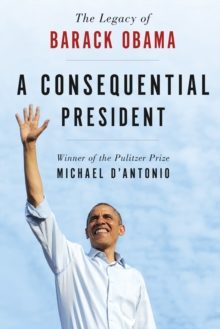 A Consequential President : The Legacy of Barack Obama, Paperback Book