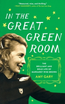 In the Great Green Room : The Brilliant and Bold Life of Margaret Wise Brown, Paperback / softback Book