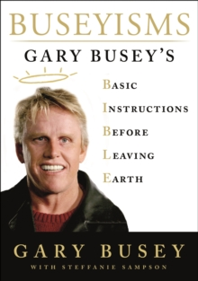 Buseyisms : Gary Busey's Basic Instructions Before Leaving Earth, Hardback Book