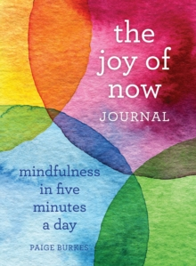 The Joy of Now Journal : Mindfulness in Five Minutes a Day, Paperback Book
