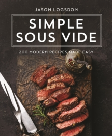 Simple Sous Vide : 200 Modern Recipes Made Easy, Hardback Book