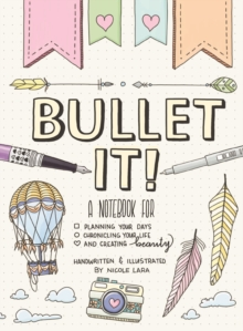 Bullet It! : A Notebook for Planning Your Days, Chronicling Your Life, and Creating Beauty, Paperback Book