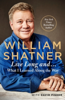 Live Long And . . . : What I Might Have Learned Along the Way, Hardback Book