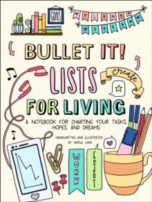 Bullet It! Lists for Living : A Notebook for Charting Your Tasks, Hopes, and Dreams, Paperback / softback Book