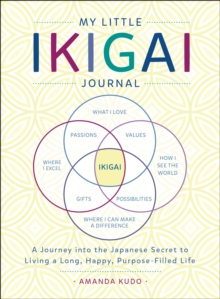 My Little Ikigai Journal : A Journey into the Japanese Secret to Living a Long, Happy, Purpose-Filled Life, Paperback / softback Book