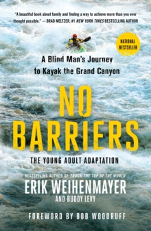 No Barriers (the Young Adult Adaptation) : A Blind Man's Journey to Kayak the Grand Canyon, Paperback / softback Book