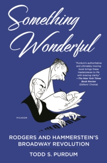 Something Wonderful : Rodgers and Hammerstein's Broadway Revolution, Paperback / softback Book