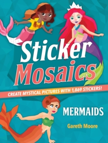 Sticker Mosaics: Mermaids : Create Mystical Pictures with 1,869 Stickers!, Paperback / softback Book