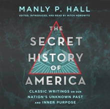 The Secret History of America : Classic Writings on Our Nation's Unknown Past and Inner Purpose, eAudiobook MP3 eaudioBook
