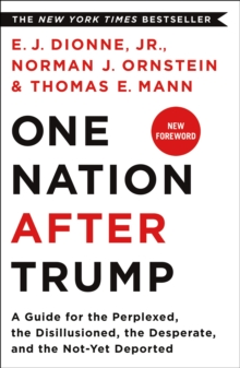 One Nation After Trump : A Guide for the Perplexed, the Disillusioned, the Desperate, and the Not-Yet Deported, Paperback / softback Book