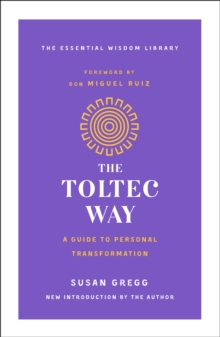 The Toltec Way : A Guide to Personal Transformation, Paperback / softback Book
