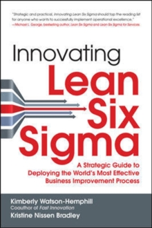 Innovating Lean Six Sigma: A Strategic Guide to Deploying the World's Most Effective Business Improvement Process, Hardback Book