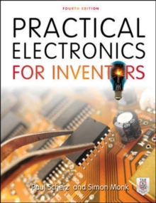 Practical Electronics for Inventors, Fourth Edition, Paperback / softback Book