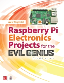 Raspberry Pi Electronics Projects for the Evil Genius, Paperback / softback Book