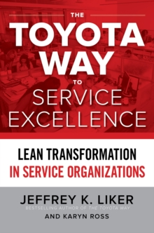 The Toyota Way to Service Excellence: Lean Transformation in Service Organizations : Lean Transformation in Service Organizations, EPUB eBook