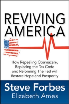 Reviving America: How Repealing Obamacare, Replacing the Tax Code and Reforming The Fed will Restore Hope and Prosperity, Hardback Book
