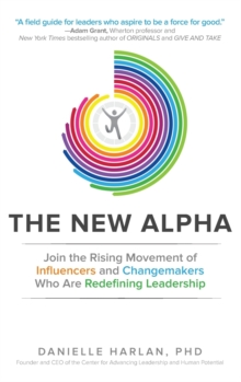 The New Alpha: Join the Rising Movement of Influencers and Changemakers Who are Redefining Leadership, Hardback Book