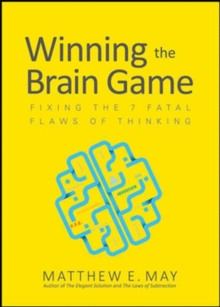 Winning the Brain Game: Fixing the 7 Fatal Flaws of Thinking, Hardback Book