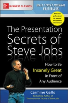 The Presentation Secrets of Steve Jobs: How to Be Insanely Great in Front of Any Audience, Paperback Book