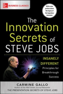 The Innovation Secrets of Steve Jobs: Insanely Different Principles for Breakthrough Success, Paperback / softback Book