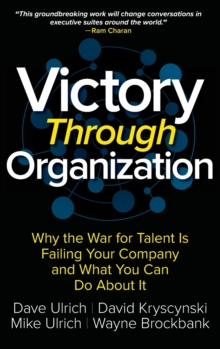 Victory Through Organization: Why the War for Talent is Failing Your Company and What You Can Do About It, Hardback Book