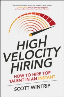 High Velocity Hiring: How to Hire Top Talent in an Instant, Paperback Book