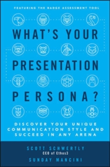 What's Your Presentation Persona? Discover Your Unique Communication Style and Succeed in Any Arena, Hardback Book