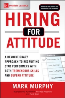 Hiring for Attitude: A Revolutionary Approach to Recruiting and Selecting People with Both Tremendous Skills and Superb Attitude, Paperback / softback Book