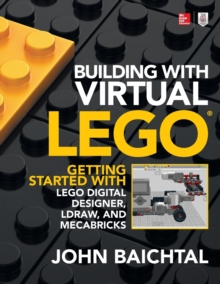 Building with Virtual LEGO: Getting Started with LEGO Digital Designer, LDraw, and Mecabricks, Paperback Book