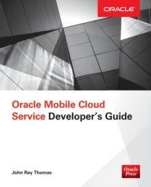 Oracle Mobile Cloud Service Developer's Guide, Paperback Book
