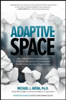 Adaptive Space: How GM and Other Companies are Positively Disrupting Themselves and Transforming into Agile Organizations, Hardback Book
