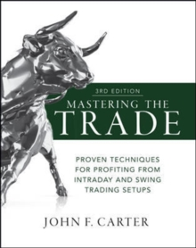 Mastering the Trade, Third Edition: Proven Techniques for Profiting from Intraday and Swing Trading Setups, Hardback Book