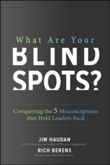 What Are Your Blind Spots? Conquering the 5 Misconceptions that Hold Leaders Back, Hardback Book