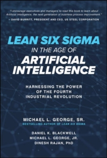 Lean Six Sigma in the Age of Artificial Intelligence: Harnessing the Power of the Fourth Industrial Revolution, Hardback Book
