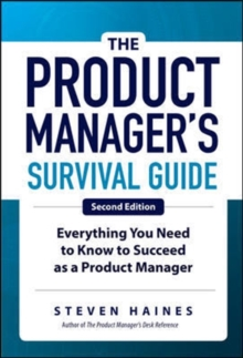 The Product Manager's Survival Guide, Second Edition: Everything You Need to Know to Succeed as a Product Manager, Hardback Book