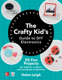The Crafty Kids Guide to DIY Electronics: 20 Fun Projects for Makers, Crafters, and Everyone in Between, EPUB eBook
