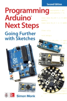 Programming Arduino Next Steps: Going Further with Sketches, Second Edition, Paperback / softback Book