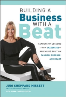 Building a Business with a Beat: Leadership Lessons from Jazzercise-An Empire Built on Passion, Purpose, and Heart, Hardback Book