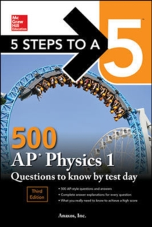 5 Steps to a 5: 500 AP Physics 1 Questions to Know by Test Day, Third Edition, Paperback / softback Book