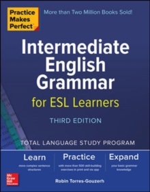 Practice Makes Perfect: Intermediate English Grammar for ESL Learners, Third Edition, Paperback / softback Book
