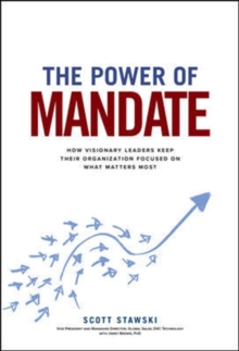 The Power of Mandate: How Visionary Leaders Keep Their Organization Focused on What Matters Most, Hardback Book