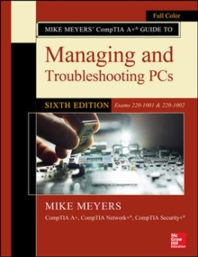 Mike Meyers' CompTIA A+ Guide to Managing and Troubleshooting PCs, Sixth Edition (Exams 220-1001 & 220-1002), Paperback / softback Book
