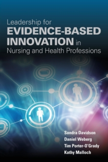 Leadership For Evidence-Based Innovation In Nursing And Health Professions, Paperback / softback Book