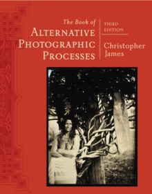 The Book of Alternative Photographic Processes, Paperback Book