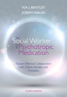 The Social Worker And Psychotropic Medication : Toward Effective Collaboration with Clients, Families, and Providers, Paperback Book