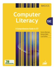Computer Literacy BASICS : A Comprehensive Guide to IC3, Hardback Book