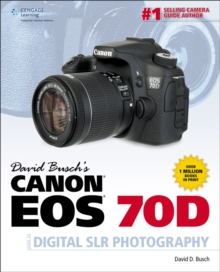 David Busch's Canon EOS 70D Guide to Digital SLR Photography, Paperback Book