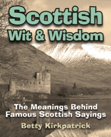 Scottish Wit & Wisdom : The Meanings Behind Famous Scottish Sayings, EPUB eBook